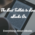 What are the best tablets to read eBooks on?