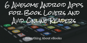 6 Awesome Android Apps for Book Lovers and Avid Online Readers