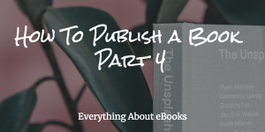How to self-publish a book – Part 4