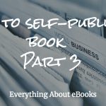 How to self-publish a book – Part 3