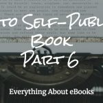 How to Self-Publish a Book-Part 6