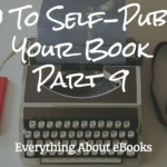 How To Self-Publish Your Book-Part 9