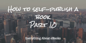 How to self-publish a book-Part 10
