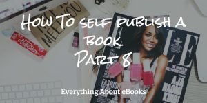 How To self publish a book-Part 8